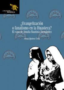 """""""¿Evangelización o fanatismo en la Huasteca? El caso de Amalia Bautista Hernández"""""""