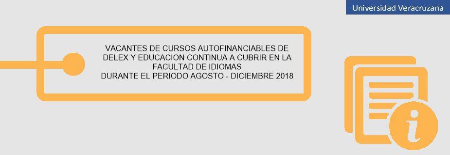 Aviso: Vacantes de cursos autofinanciables de DELEX y Educación continua a cubrir en la Facultad de Idiomas, durante el periodo Agosto - Diciembre 2018