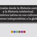 Miradas desde la Historia social y la Historia intelectual. América Latina en sus culturas: de los procesos independentistas a la globalización