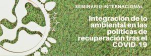 Seminario Internacional Integración de lo ambiental en las políticas de recuperación tras el COVID-19