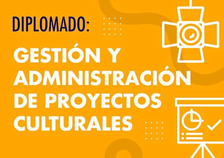 el Diplomado en Gestión y Administración de Proyectos Culturales está pensado para artistas, gestores, administradores y público en general