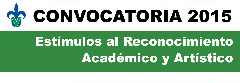 Convocatoria Estímulos al Reconocimiento Académico y Artístico 2015
