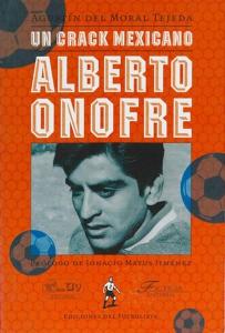 Alberto Onofre es considerado uno de los mejores futbolistas mexicanos